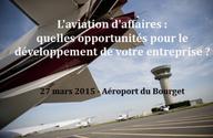Rencontre Entreprises : Les opportunités de l'aviation d'affaires pour le développement de votre activité